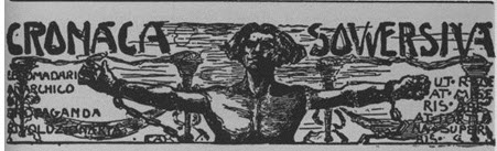 """Cronaca masthead, by Carlo Abate. """"In addition to being an important radical newspaper, the Cronaca was designed with original artwork contributed by Carlo Abate, the Barre artist who devoted his life to art, political thought, and progressive deeds. Abate was listed as the publisher of the Cronaca, a ruse to conceal the identity of Galleani, who was wanted by the police…. Abate's masthead was used throughout the Cronaca's publishing life."""" – Paul Heller, Granite City Tales, p. 33-34."""